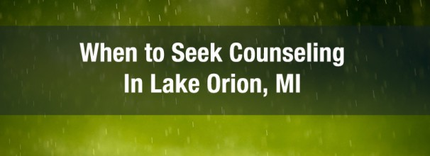 when to seek counseling in lake orion, mi
