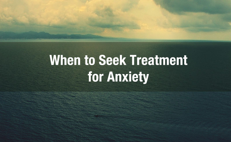 when to seek treatment for anxiety lake orion mi