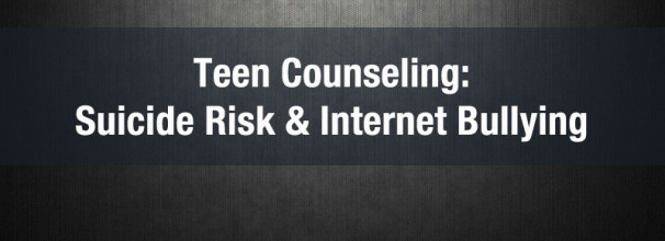 teen counseling suicide risk & internet bullying
