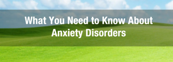 need to know about anxiety disorders near you