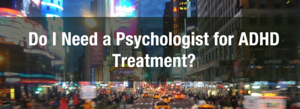 do i need a psychologist for adhd treatment