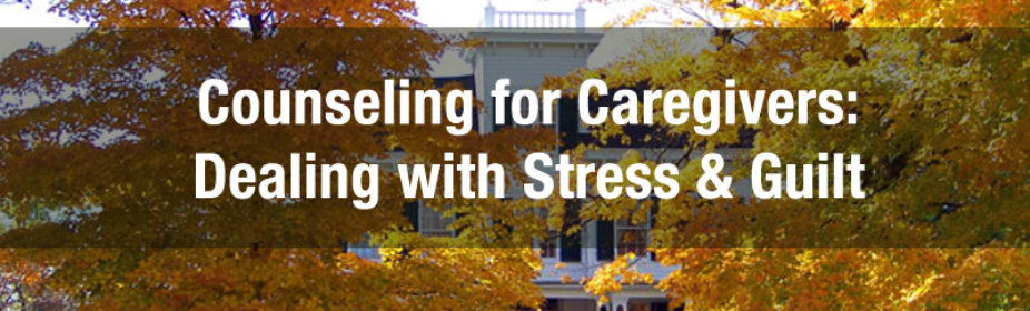 counseling for caregivers: dealing with stress & guilt