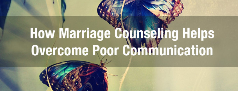 marriage counseling helps overcome poor communication